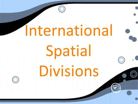 International Spatial Divisions