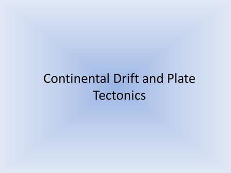 Continental Drift and Plate Tectonics. Take-Away Points 1.How we know plate tectonics happens 2.Most earthquakes and volcanoes occur along plate boundaries.