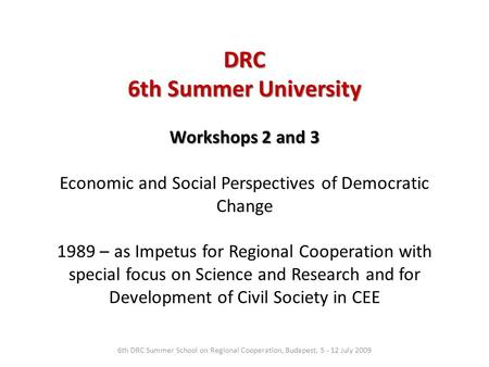 Workshops 2 and 3 Workshops 2 and 3 Economic and Social Perspectives of Democratic Change 1989 – as Impetus for Regional Cooperation with special focus.