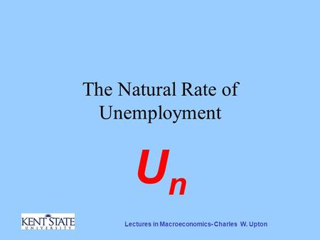 Lectures in Macroeconomics- Charles W. Upton The Natural Rate of Unemployment UnUn.