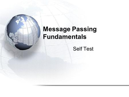 Message Passing Fundamentals Self Test. 1.A shared memory computer has access to: a)the memory of other nodes via a proprietary high- speed communications.