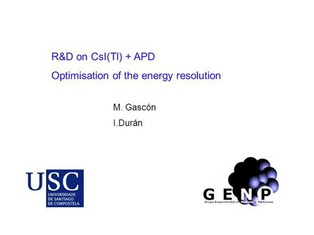 R&D on CsI(Tl) + APD Optimisation of the energy resolution M. Gascón I.Durán.