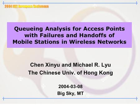 Queueing Analysis for Access Points with Failures and Handoffs of Mobile Stations in Wireless Networks Chen Xinyu and Michael R. Lyu The Chinese Univ.