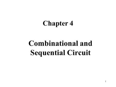 1 Chapter 4 Combinational and Sequential Circuit.