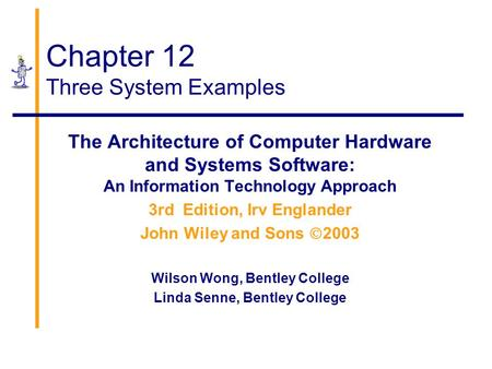 Chapter 12 Three System Examples The Architecture of Computer Hardware and Systems Software: An Information Technology Approach 3rd Edition, Irv Englander.