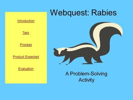 Webquest: Rabies A Problem-Solving Activity Introduction Task Process Product Expected Evaluation.