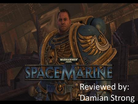 Reviewed by: Damian Strong. Basic Information Game title- Warhammer 40k: Space Marine Company & Author: THQ Type of game: Third Person Shooter Price: