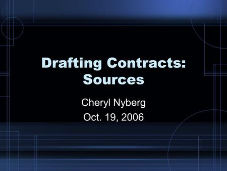 Drafting Contracts: Sources Cheryl Nyberg Oct. 19, 2006.