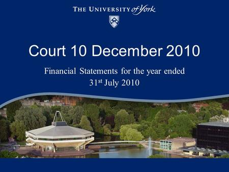 Court 10 December 2010 Financial Statements for the year ended 31 st July 2010.