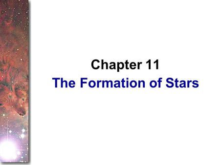 The Formation of Stars Chapter 11. The last chapter introduced you to the gas and dust between the stars. Here you will begin putting together observations.