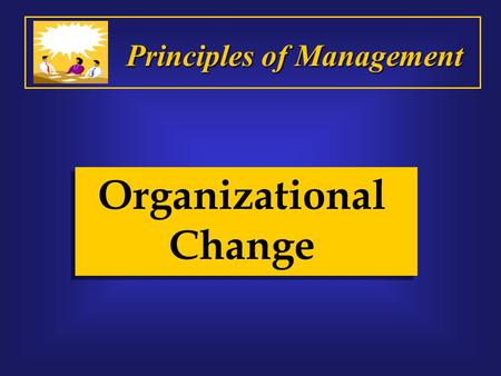 Organizational Change Principles of Management. Boy, you'll never get me up there! Sometimes change can be hard!