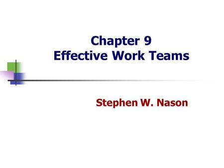 Chapter 9 Effective Work Teams Stephen W. Nason HKUST Business School Dr. Stephen Nason Prentice Hall, 2001Chapter 92 Why Have Teams Become So Popular?