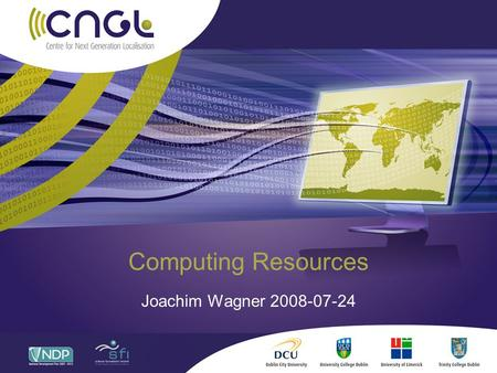 Computing Resources Joachim Wagner 2008-07-24. Overview CNGL Cluster MT Group Cluster School Cluster Desktop PCs.