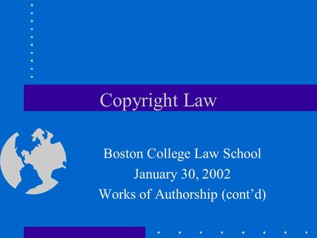 Copyright Law Boston College Law School January 30, 2002 Works of Authorship (cont'd)