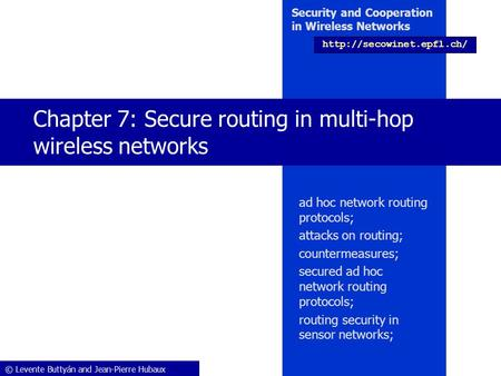 © Levente Buttyán and Jean-Pierre Hubaux Security and Cooperation in Wireless Networks  Chapter 7: Secure routing in multi-hop.