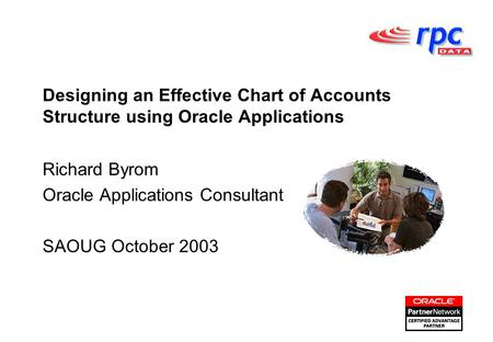 Designing an Effective Chart of Accounts Structure using Oracle Applications Richard Byrom Oracle Applications Consultant SAOUG October 2003.