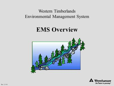 Rev. 2/3/06 Western Timberlands Environmental Management System EMS Overview.