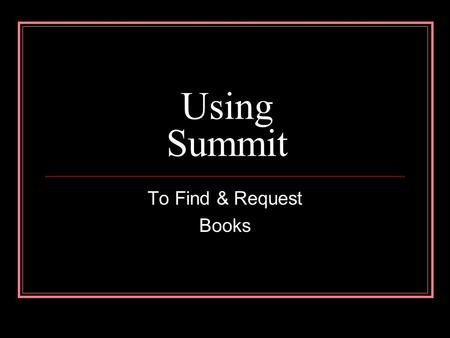 Using Summit To Find & Request Books. What Is Summit? A combined catalog of 30+ Washington & Oregon college & university libraries30+ Washington & Oregon.
