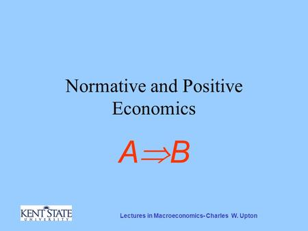 Lectures in Macroeconomics- Charles W. Upton Normative and Positive Economics ABAB.