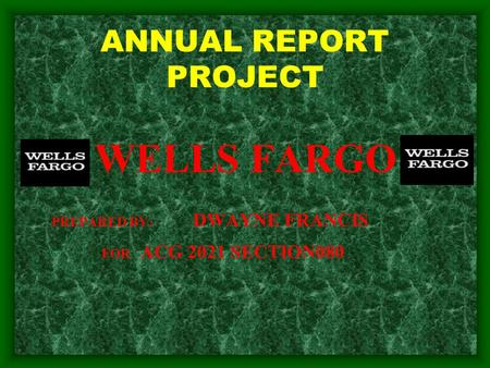 ANNUAL REPORT PROJECT WELLS FARGO PREPARED BY: DWAYNE FRANCIS FOR ACG 2021 SECTION080.