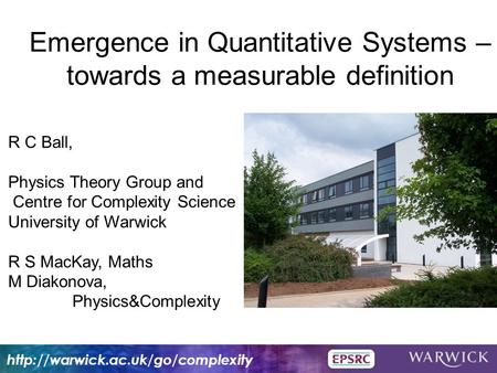 R C Ball, Physics Theory Group and Centre for Complexity Science University of Warwick R S MacKay, Maths M Diakonova, Physics&Complexity Emergence in Quantitative.