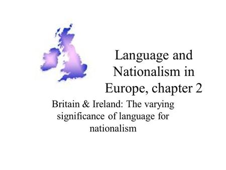Language and Nationalism in Europe, chapter 2 Britain & Ireland: The varying significance of language for nationalism.