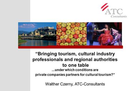 """Bringing tourism, cultural industry professionals and regional authorities to one table...under which conditions are private companies partners for cultural."