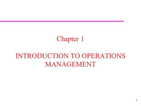 Chapter 1 INTRODUCTION TO OPERATIONS MANAGEMENT