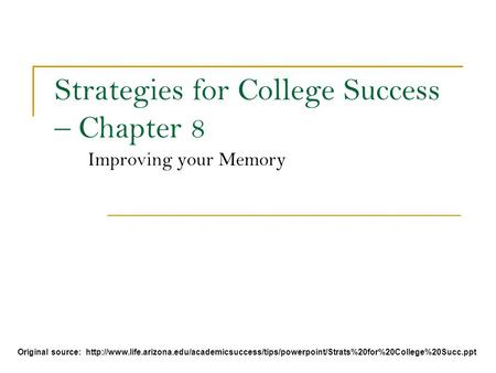Strategies for College Success – Chapter 8 Improving your Memory Original source:
