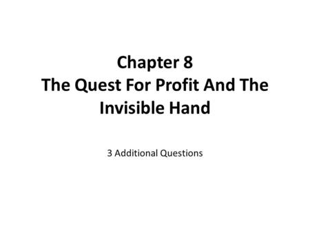 Chapter 8 The Quest For Profit And The Invisible Hand 3 Additional Questions.