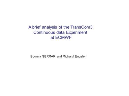 A brief analysis of the TransCom3 Continuous data Experiment at ECMWF Soumia SERRAR and Richard Engelen.