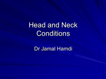 Head and Neck Conditions Dr Jamal Hamdi. 1- Thyroid and Parathyroid 2-Lymp Nodes Enlargement 3-Salivary Glands Swellings 4-Congenital Swellings 5-Other.