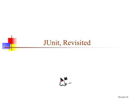 19-Jun-15 JUnit, Revisited. 2 JUnit JUnit is a framework for writing unit tests A unit test is a test of a single class A test case is a single test of.