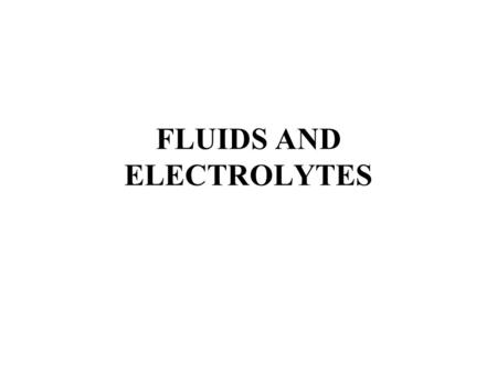FLUIDS AND ELECTROLYTES. Body Fluid Composition Water – largest body component –55-65% total body weight Solutes –dissolved in body water.
