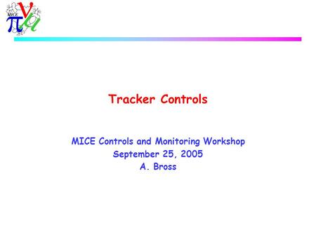 Tracker Controls MICE Controls and Monitoring Workshop September 25, 2005 A. Bross.