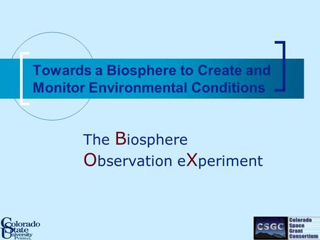 Towards a Biosphere to Create and Monitor Environmental Conditions The B iosphere O bservation e X periment.