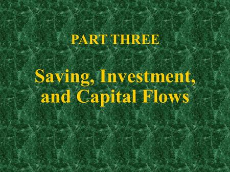 Part Three PART THREE Saving, Investment, and Capital Flows.