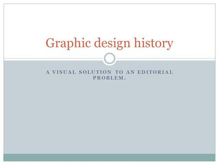 A VISUAL SOLUTION TO AN EDITORIAL PROBLEM. Graphic design history.