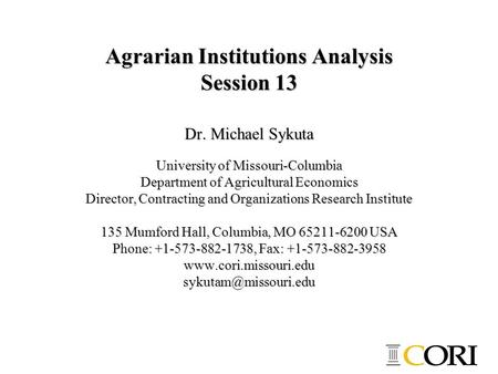 Agrarian Institutions Analysis Session 13 Dr. Michael Sykuta University of Missouri-Columbia Department of Agricultural Economics Director, Contracting.