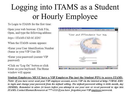 Logging into ITAMS as a Student or Hourly Employee To Login to ITAMS for the first time: Open your web browser. Click File, Open, and type the following.