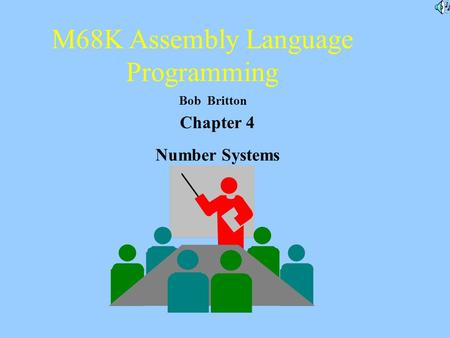 M68K Assembly Language Programming Bob Britton Chapter 4 Number Systems.