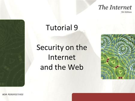 Tutorial 9 Security on the Internet and the Web. XP Objectives Explore the basics of security: secrecy, integrity, and necessity Find out what hackers.