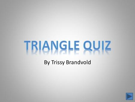 By Trissy Brandvold. What type of triangle is this? equilateral triangle right triangle isosceles triangle.