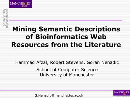 Mining Semantic Descriptions of Bioinformatics Web Resources from the Literature Hammad Afzal, Robert Stevens, Goran Nenadic School of Computer Science.