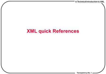 A Technical Introduction to XML Transparency No. 1 XML quick References.