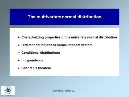 Probability theory 2011 The multivariate normal distribution  Characterizing properties of the univariate normal distribution  Different definitions.