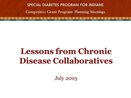 Lessons from Chronic Disease Collaboratives July 2005.