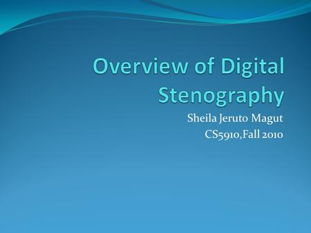 Sheila Jeruto Magut CS5910,Fall 2010. Table of Contents Introduction What is Stenography History Stenographic Techniques Digital Steganography Methods.