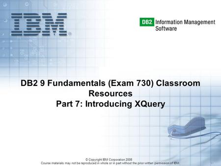 Course materials may not be reproduced in whole or in part without the prior written permission of IBM. 5.1 © Copyright IBM Corporation 2008 DB2 9 Fundamentals.