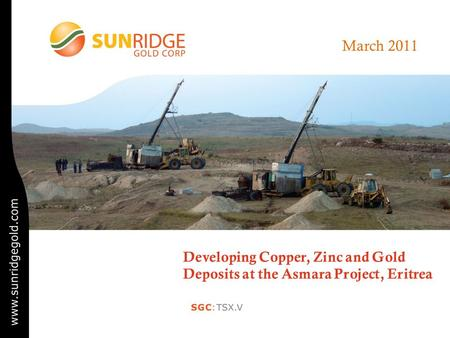 March 2011 Developing Copper, Zinc and Gold Deposits at the Asmara Project, Eritrea.